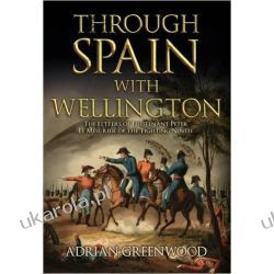 Through Spain with Wellington: The Letters of Lieutenant Peter Le Mesurier of the 'Fighting Ninth' Historyczne