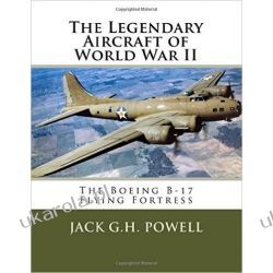 The Legendary Aircraft of World War II: The Boeing B-17 Flying Fortress: Volume 2 Pozostałe