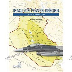 Iraqi Air Force Reborn: The Iraqi Air Arms Since 2004