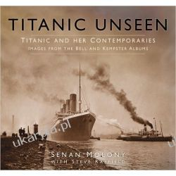 Titanic Unseen: Titanic and Her Contemporaries - Images from the Bell and Kempster Albums