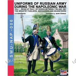 Uniforms of Russian army during the Napoleonic war vol.1: The Infantry Fusiliers, Grenadiers and Musketeers: Volume 6 Mundury, odznaki i odznaczenia