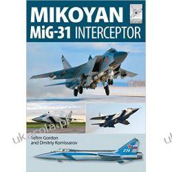 Flight Craft 8- Mikoyan MiG-31: Defender of the Homeland Yefim Gordon  Pozostałe