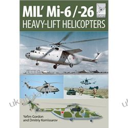 Flight Craft 10: MIL' MI-6/-26: Heavy Lift Helicopters Yefim Gordon
