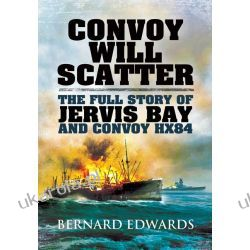 Convoy Will Scatter The Full Story of Jervis Bay and Convoy HX84 Pozostałe