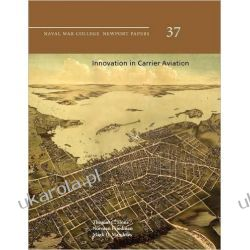 Innovation in Carrier Aviation (Naval War College Newport Papers, Number 37) Kalendarze ścienne