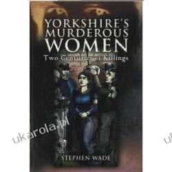 Yorkshire's Murderous Women: Two Centuries of Killings Historyczne