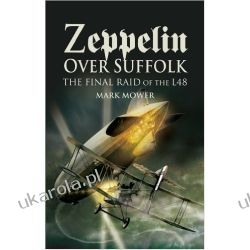Zeppelin Over Suffolk: The Final Raid of L48 Historyczne