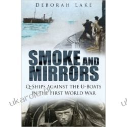 Smoke and Mirrors: Q-ships Against the U-boats in the First World War Pozostałe