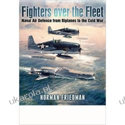 Fighters Over the Fleet: Naval Air Defence from Biplanes to the Cold War Marynarka Wojenna