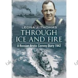Through Ice and Fire: A Russian Arctic Convoy Diary 1942 Pozostałe