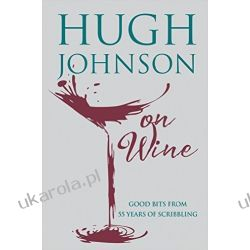 Hugh Johnson on Wine: Good Bits from 55 Years of Scribbling Kuchnia, potrawy