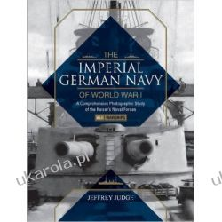 The Imperial German Navy of World War I, Vol. 1 Warships: A Comprehensive Photographic Study of the Kaiser's Naval Forces Pozostałe