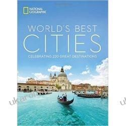 The World's Best Cities: Celebrating 220 Great Urban Destinations Historyczne