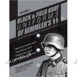 Black and Field Gray Uniforms of Himmler's SS: Allgemeine- SS, SS Verfügungstruppe, SS Totenkopfverbände & Waffen SS, Vol. 1 Mundury, odznaki i odznaczenia
