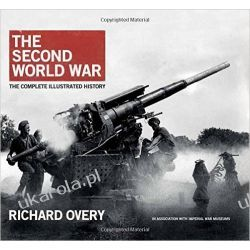 The Second World War, the Complete Illustrated History Literatura piękna, popularna i faktu