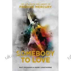 Somebody to Love: The Life, Death and Legacy of Freddie Mercury Literatura piękna, popularna i faktu