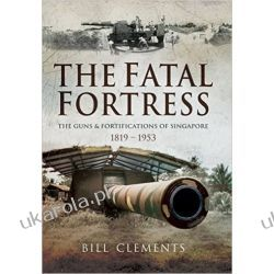 The Fatal Fortress: The Guns and Fortifications of Singapore  Marynarka Wojenna