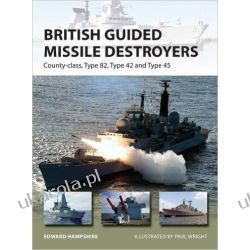 British Guided Missile Destroyers: County-class, Type 82, Type 42 and Type 45 (New Vanguard)
