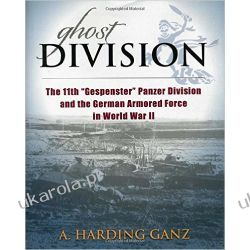 "Ghost Division - The 11th """"Gespenster"""" Panzer Division and the German Armored Force in World War II"