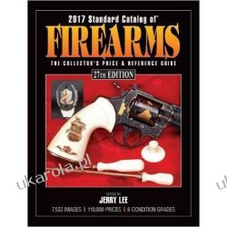 2017 Standard Catalog of Firearms 27th Edition: The Collector's Price & Reference Guide  Biografie, wspomnienia