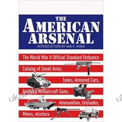 The American Arsenal: The World War II Official Standard Ordnance Catalogue of Artillery, Small Arms, Tanks, Armoured Cars, Artillery, Antiaircraft ... and Mines Krajobrazy