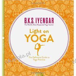Light on Yoga: The Definitive Guide to Yoga Practice B. K. S. Iyengar  Sport, forma fizyczna