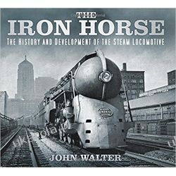 The Iron Horse: The History and Development of the Steam Locomotive Lotnictwo