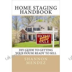 Home Staging Handbook: DIY Guide to Getting Your House Ready to Sell Biznes, praca, prawo, finanse