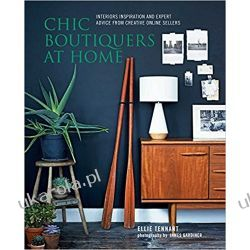 Chic Boutiquers at Home: Interiors inspiration and expert advice from creative online sellers Pozostałe