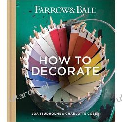 Farrow & Ball How to Decorate: Transform your home with paint & paper Pozostałe