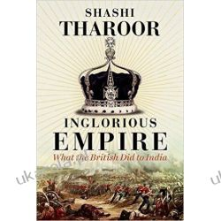 Inglorious Empire: What the British Did to India Historyczne