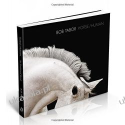 Horse Human: An Emotional Bond Bob Tabor Szkutnictwo