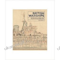 British Warships of the Second World War: Detailed in the Original Builders' Plans John Roberts Historyczne