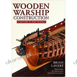 Wooden Warship Construction: A History in Ship Models Pozostałe