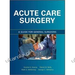 Acute Care Surgery: A Guide for General Surgeons: A Guide for Emergency Surgeons Pozostałe