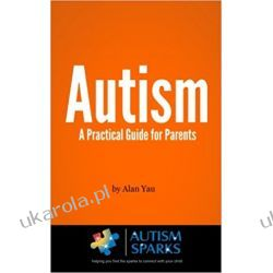 Autism: A Practical Guide for Parents Zdrowie, pierwsza pomoc
