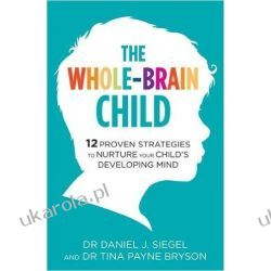 The Whole-Brain Child: 12 Proven Strategies to Nurture Your Child's Developing Mind Lotnictwo