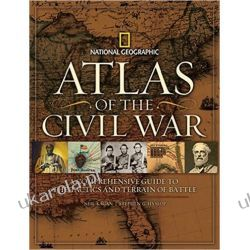 Atlas of the Civil War: A Complete Guide to the Tactics and Terrain of Battle (National Geographic)