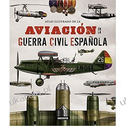 La aviación en la guerra civil española / Aviation in the Spanish civil war (Atlas Ilustrado / Illustrated Atlas)