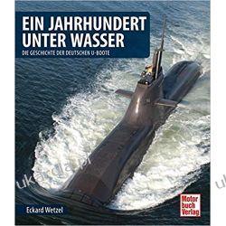 Ein Jahrhundert unter Wasser: Die Geschichte der deutschen U-Boote Krajobrazy