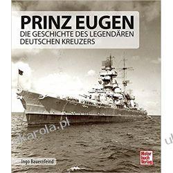Prinz Eugen: Die Geschichte des legendären deutschen Kreuzers Historyczne