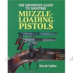 The Definitive Guide to Shooting Muzzle-loading Pistols Broń palna