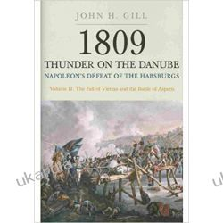 1809 Thunder on the Danube: Fall of Vienna and the Battle of Aspern v. 2: Napoleon's Defeat of the Habsburgs Pozostałe