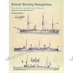British Warship Recognition: the Perkins Identification Albums: Volume IV: Cruisers 1865-1939, Part 2 Biografie, wspomnienia
