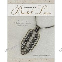 Modern Beaded Lace: Beadweaving Techniques for Stunning Jewelry Designs Historyczne