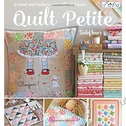 Quilt Petite: 18 Sweet and Modern Mini Quilts and More Kalendarze ścienne