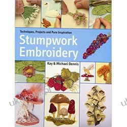 Stumpwork Embroidery: A Practical Guide to Creating Plants, Animals & Figures Pozostałe