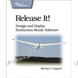 Release It!: Design and Deploy Production-Ready Software (Pragmatic Programmers) Informatyka, internet