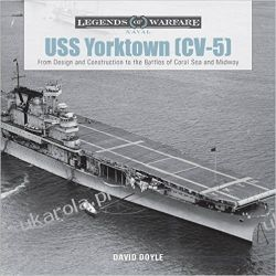 USS Yorktown: From Design and Construction to the Battles of Coral Sea and Midway