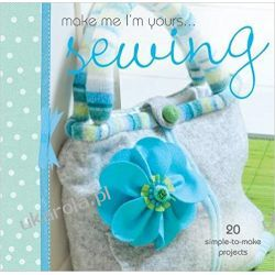 Make Me I'm Yours... Sewing: 20 simple-to-make projects Pozostałe